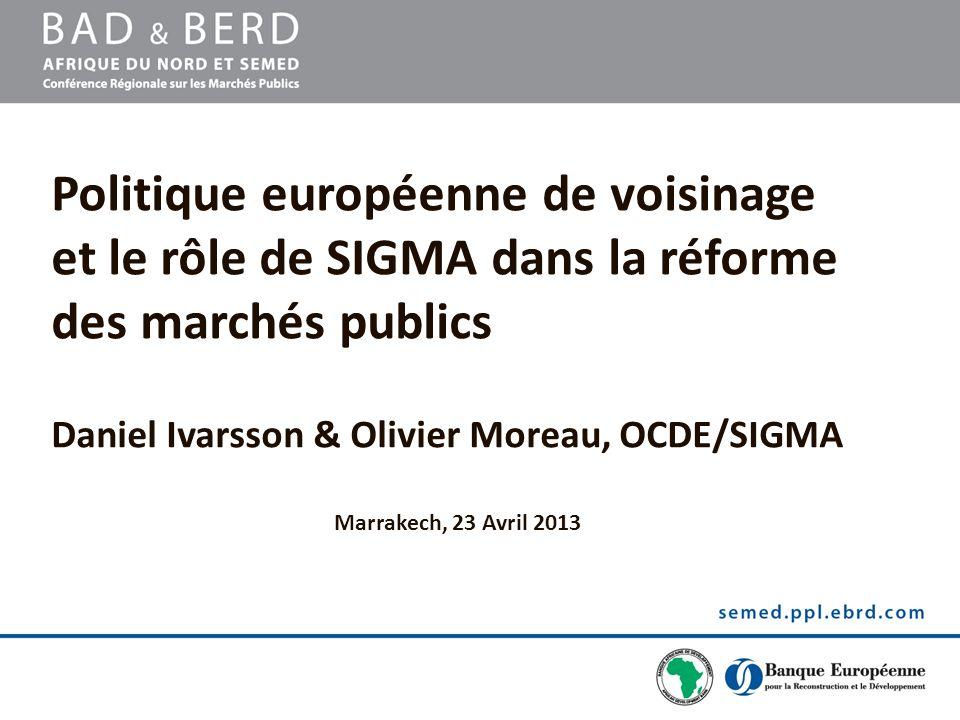 Politique européenne de voisinage et le rôle de SIGMA dans la réforme des marchés publics Daniel Ivarsson & Olivier Moreau, OCDE/SIGMA Marrakech, 23 A