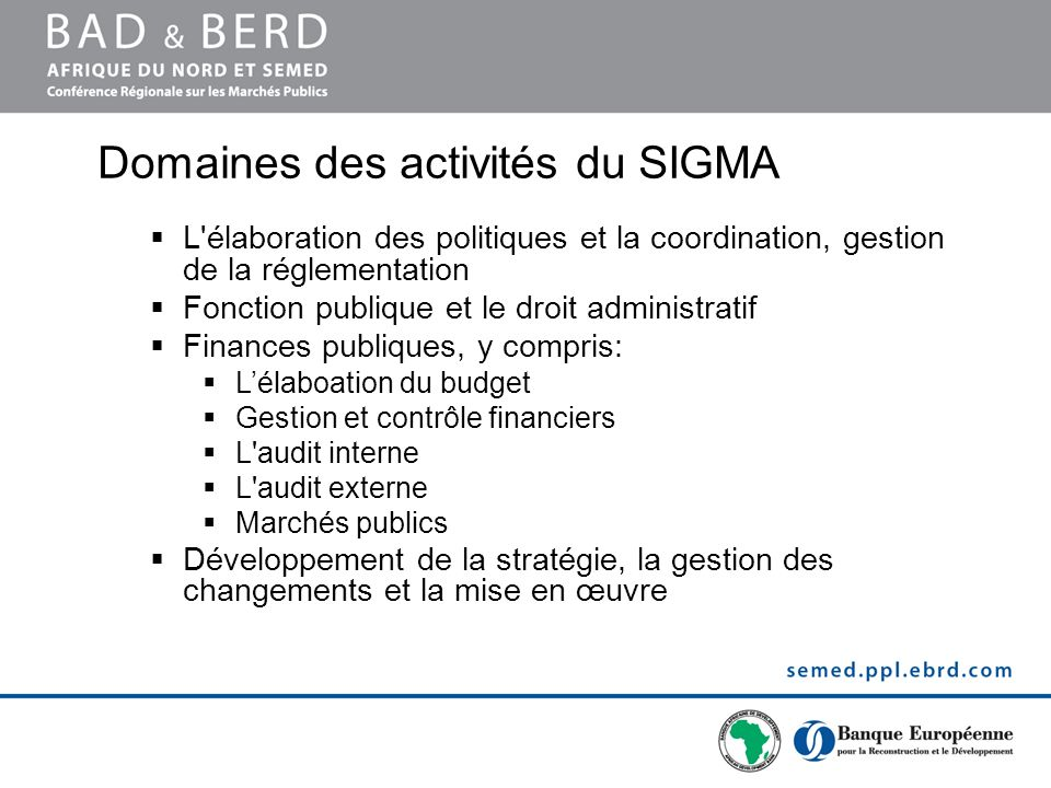 Domaines des activités du SIGMA L'élaboration des politiques et la coordination, gestion de la réglementation Fonction publique et le droit administra