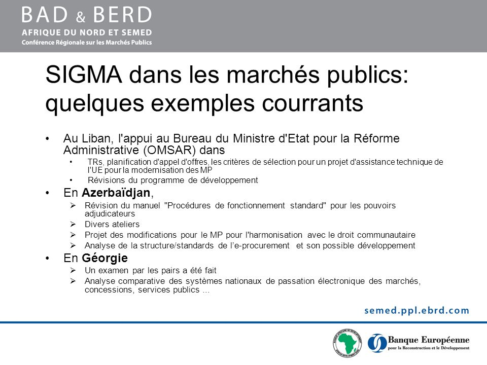 SIGMA dans les marchés publics: quelques exemples courrants Au Liban, l'appui au Bureau du Ministre d'Etat pour la Réforme Administrative (OMSAR) dans