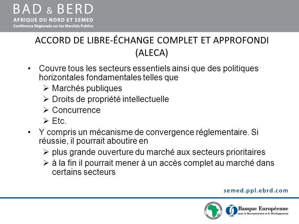 ACCORD DE LIBRE-ÉCHANGE COMPLET ET APPROFONDI (ALECA) Couvre tous les secteurs essentiels ainsi que des politiques horizontales fondamentales telles q