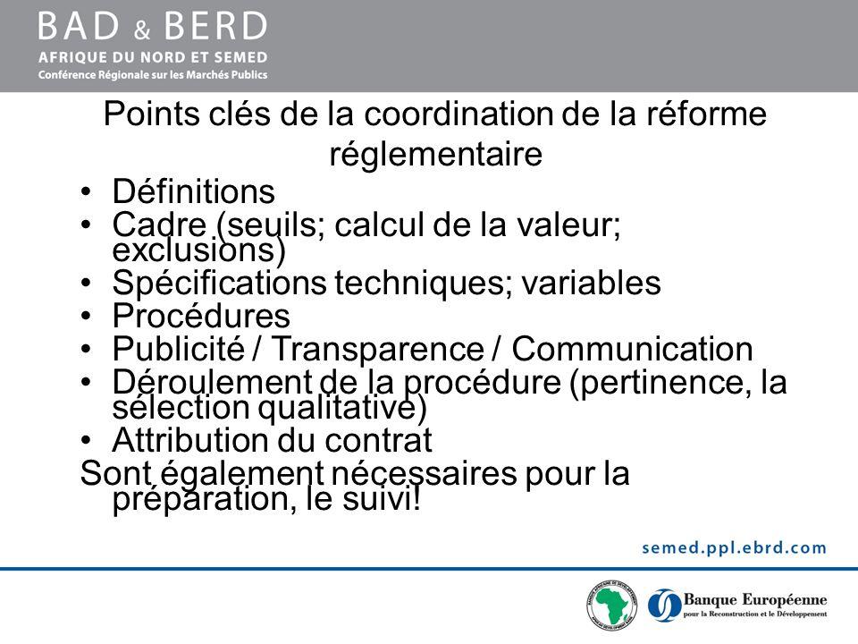 Points clés de la coordination de la réforme réglementaire Définitions Cadre (seuils; calcul de la valeur; exclusions) Spécifications techniques; vari