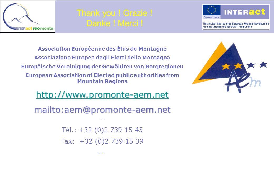 Association Européenne des Élus de Montagne Associazione Europea degli Eletti della Montagna Europäische Vereinigung der Gewählten von Bergregionen European Association of Elected public authorities from Mountain Regions http://www.promonte-aem.net mailto:aem@promonte-aem.net --- Tél.: +32 (0)2 739 15 45 Fax: +32 (0)2 739 15 39 --- Thank you .
