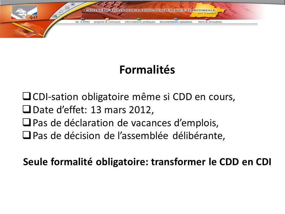 Formalités CDI-sation obligatoire même si CDD en cours, Date deffet: 13 mars 2012, Pas de déclaration de vacances demplois, Pas de décision de lassemblée délibérante, Seule formalité obligatoire: transformer le CDD en CDI