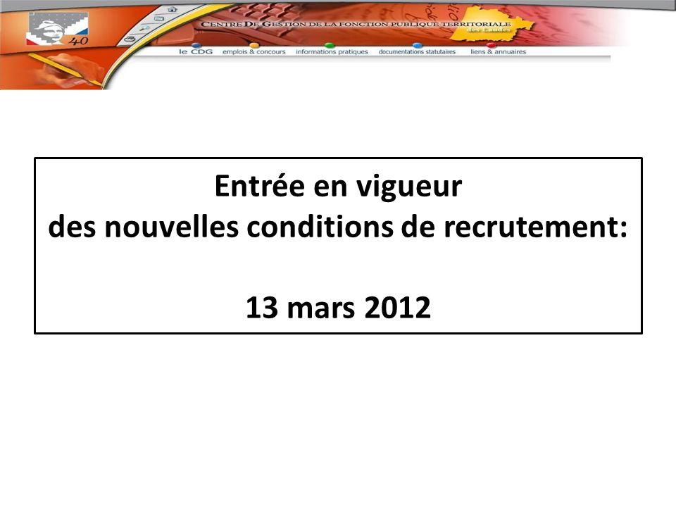 Entrée en vigueur des nouvelles conditions de recrutement: 13 mars 2012