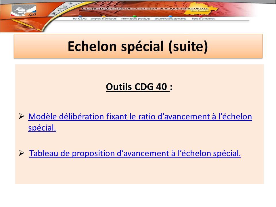 Echelon spécial (suite) Outils CDG 40 : Modèle délibération fixant le ratio davancement à léchelon spécial.