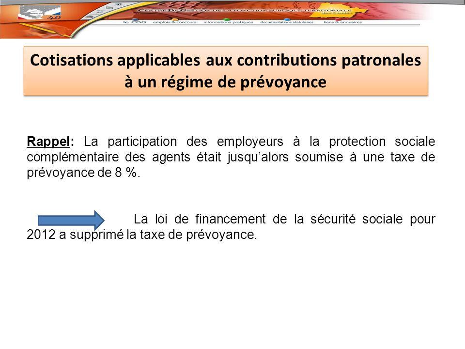 Cotisations applicables aux contributions patronales à un régime de prévoyance Rappel: La participation des employeurs à la protection sociale complémentaire des agents était jusqualors soumise à une taxe de prévoyance de 8 %.