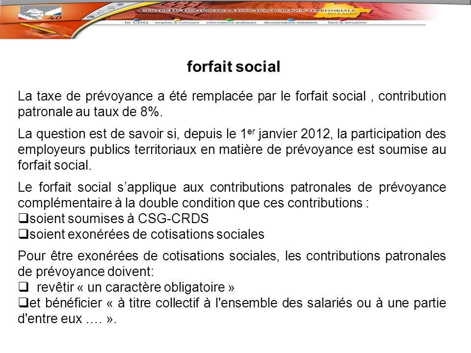 forfait social La taxe de prévoyance a été remplacée par le forfait social, contribution patronale au taux de 8%.
