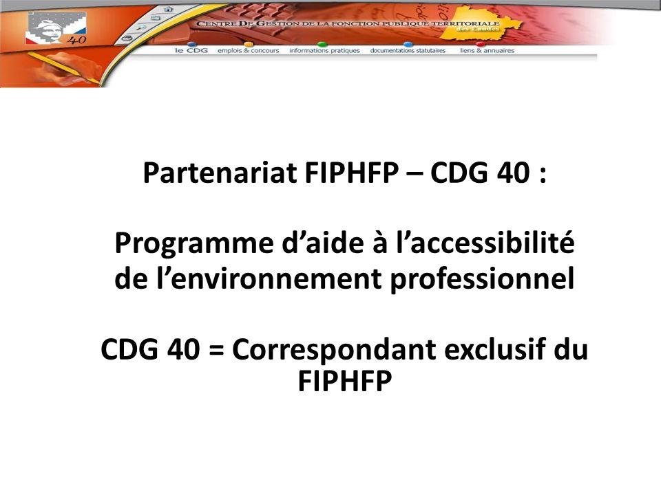 Partenariat FIPHFP – CDG 40 : Programme daide à laccessibilité de lenvironnement professionnel CDG 40 = Correspondant exclusif du FIPHFP
