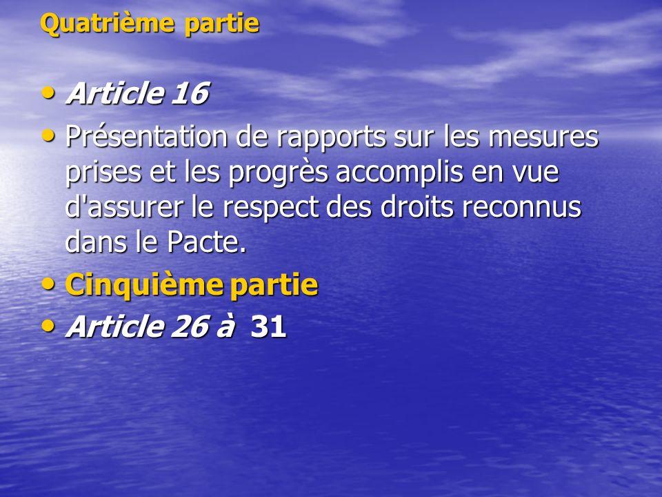 Quatrième partie Article 16 Article 16 Présentation de rapports sur les mesures prises et les progrès accomplis en vue d assurer le respect des droits reconnus dans le Pacte.