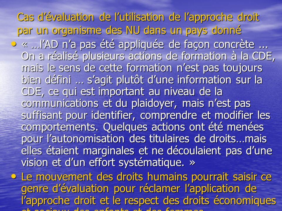 Cas dévaluation de lutilisation de lapproche droit par un organisme des NU dans un pays donné « …lAD na pas été appliquée de façon concrète...