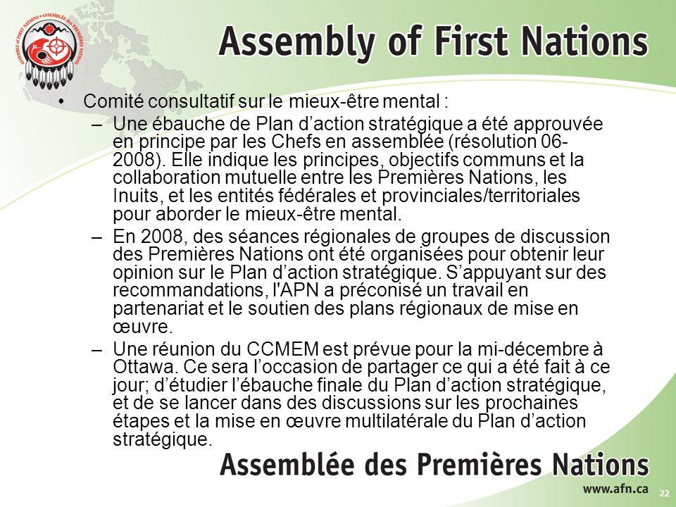 22 Comité consultatif sur le mieux-être mental : –Une ébauche de Plan daction stratégique a été approuvée en principe par les Chefs en assemblée (résolution 06- 2008).