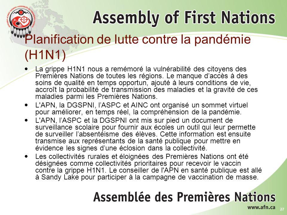 27 Planification de lutte contre la pandémie (H1N1) La grippe H1N1 nous a remémoré la vulnérabilité des citoyens des Premières Nations de toutes les régions.