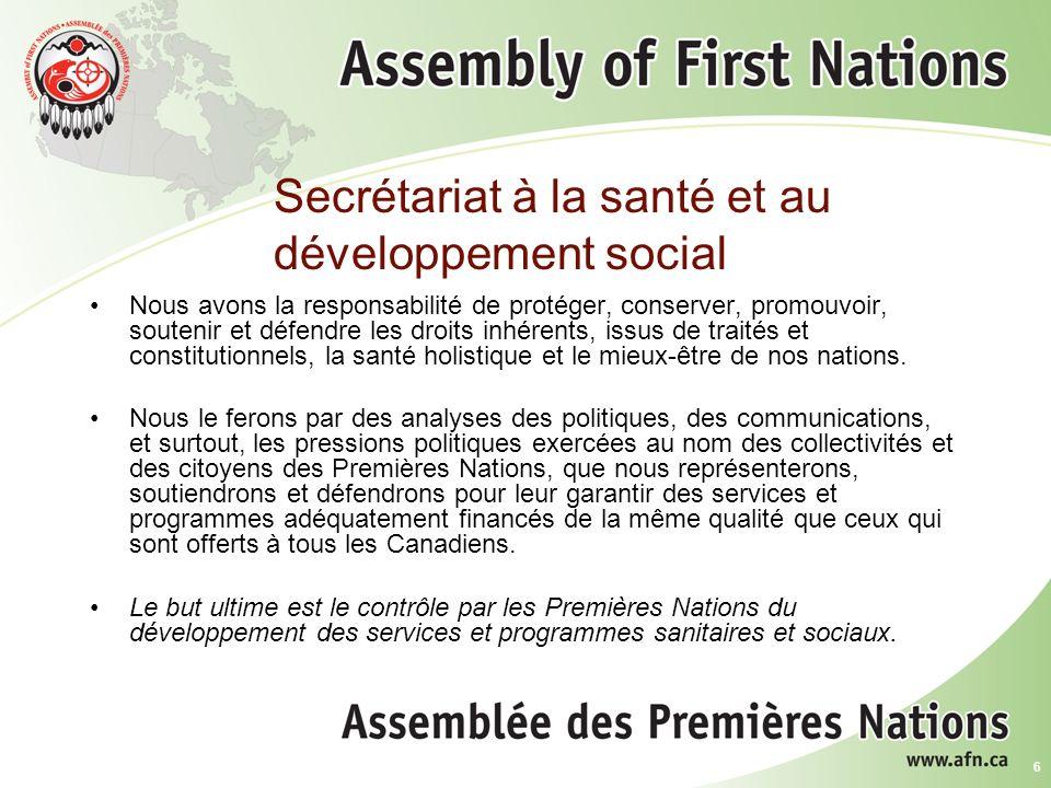 6 Secrétariat à la santé et au développement social Nous avons la responsabilité de protéger, conserver, promouvoir, soutenir et défendre les droits inhérents, issus de traités et constitutionnels, la santé holistique et le mieux-être de nos nations.