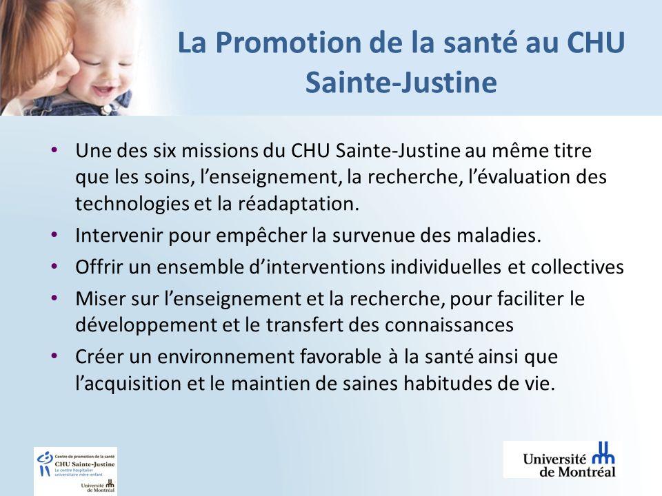 La Promotion de la santé au CHU Sainte-Justine Une des six missions du CHU Sainte-Justine au même titre que les soins, lenseignement, la recherche, lé