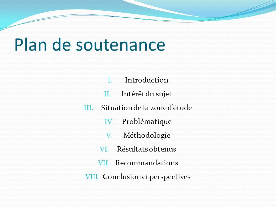 Plan de soutenance I. Introduction II. Intérêt du sujet III. Situation de la zone détude IV. Problématique V. Méthodologie VI. Résultats obtenus VII.
