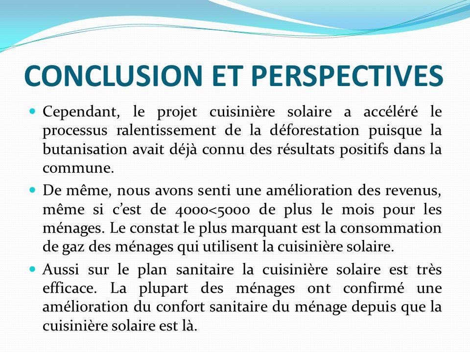 CONCLUSION ET PERSPECTIVES Cependant, le projet cuisinière solaire a accéléré le processus ralentissement de la déforestation puisque la butanisation