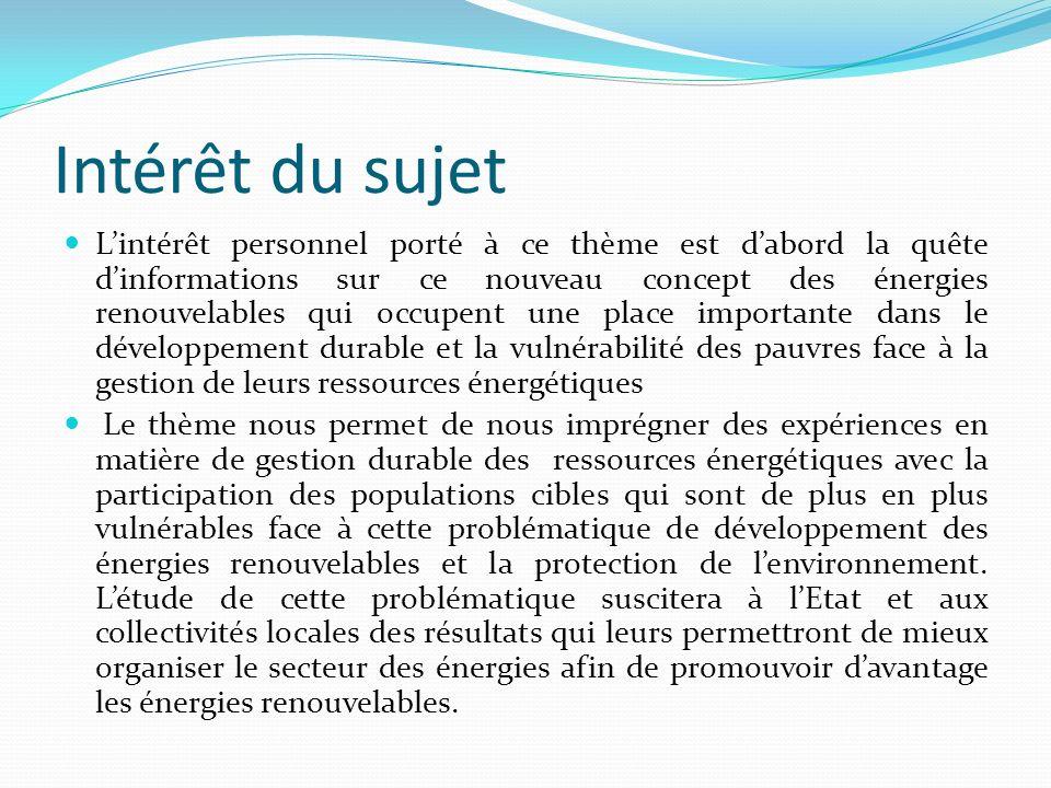 Intérêt du sujet Lintérêt personnel porté à ce thème est dabord la quête dinformations sur ce nouveau concept des énergies renouvelables qui occupent
