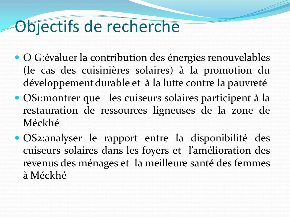 Objectifs de recherche O G:évaluer la contribution des énergies renouvelables (le cas des cuisinières solaires) à la promotion du développement durabl
