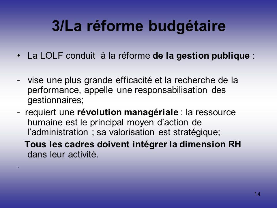 14 3/La réforme budgétaire La LOLF conduit à la réforme de la gestion publique : - vise une plus grande efficacité et la recherche de la performance,