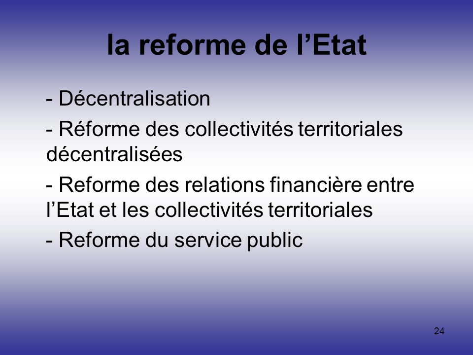 24 la reforme de lEtat - Décentralisation - Réforme des collectivités territoriales décentralisées - Reforme des relations financière entre lEtat et l