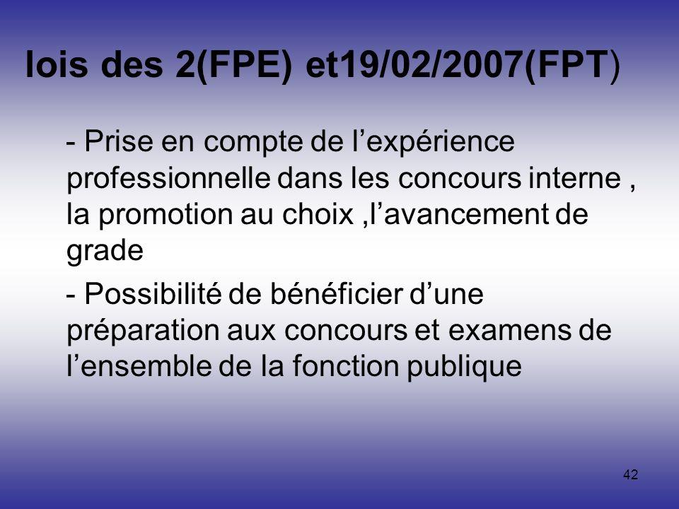 42 lois des 2(FPE) et19/02/2007(FPT) - Prise en compte de lexpérience professionnelle dans les concours interne, la promotion au choix,lavancement de