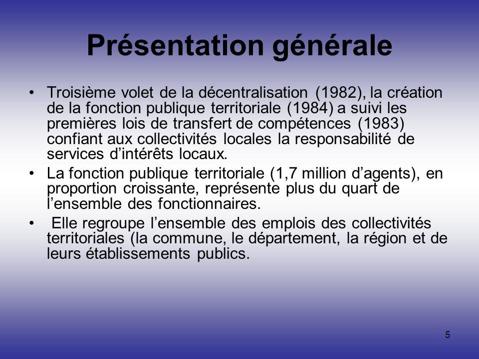 5 Présentation générale Troisième volet de la décentralisation (1982), la création de la fonction publique territoriale (1984) a suivi les premières l
