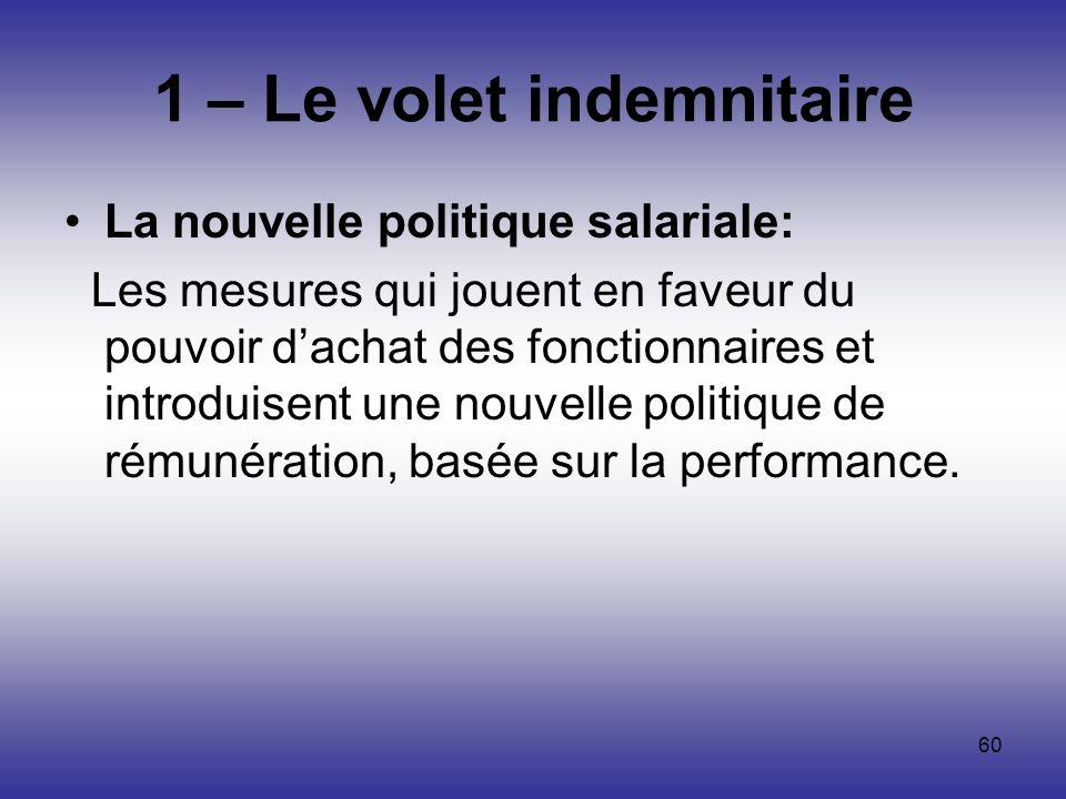 60 1 – Le volet indemnitaire La nouvelle politique salariale: Les mesures qui jouent en faveur du pouvoir dachat des fonctionnaires et introduisent un