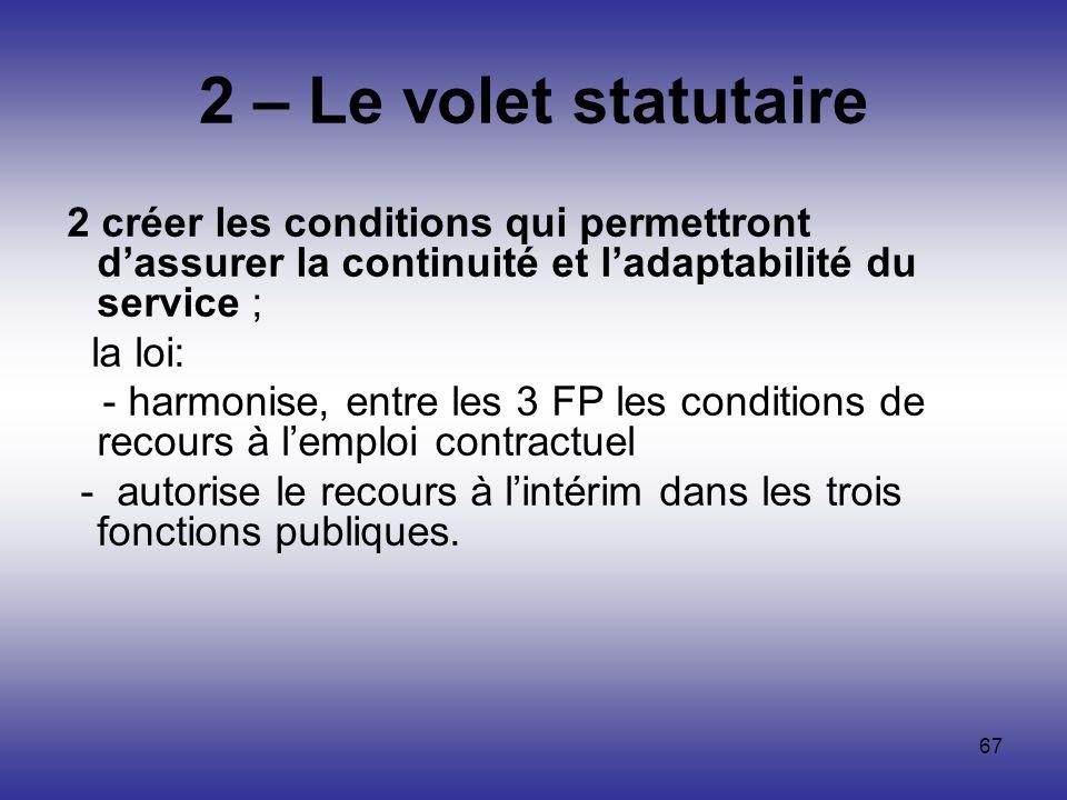 67 2 – Le volet statutaire 2 créer les conditions qui permettront dassurer la continuité et ladaptabilité du service ; la loi: - harmonise, entre les