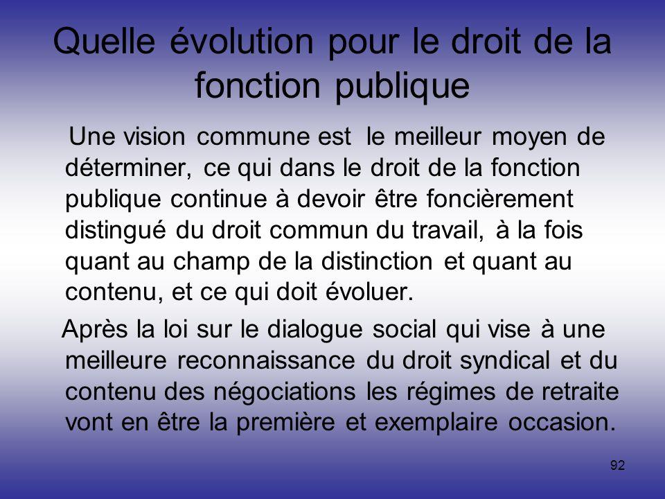 92 Quelle évolution pour le droit de la fonction publique Une vision commune est le meilleur moyen de déterminer, ce qui dans le droit de la fonction