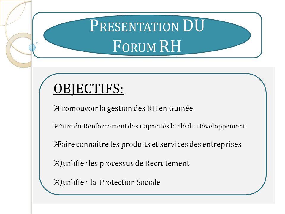 P RESENTATION DU F ORUM RH OBJECTIFS: Promouvoir la gestion des RH en Guinée Faire du Renforcement des Capacités la clé du Développement Faire connait