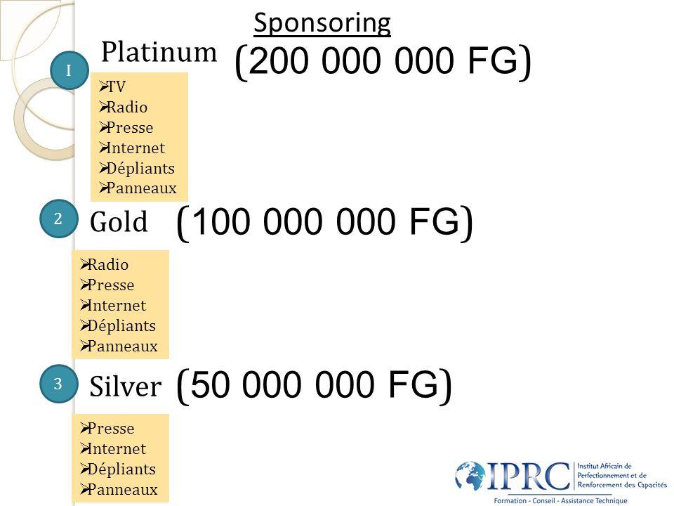 Sponsoring I 2 3 ( 200 000 000 FG ) ( 100 000 000 FG ) Silver Radio Presse Internet Dépliants Panneaux ( 50 000 000 FG ) Platinum TV Radio Presse Inte