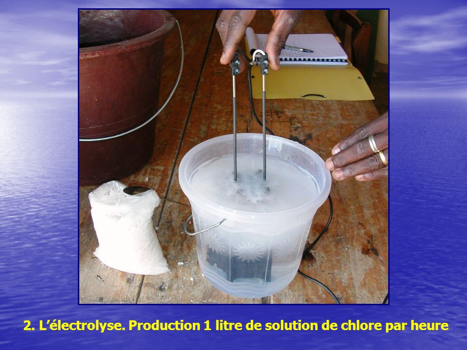 2. Lélectrolyse. Production 1 litre de solution de chlore par heure