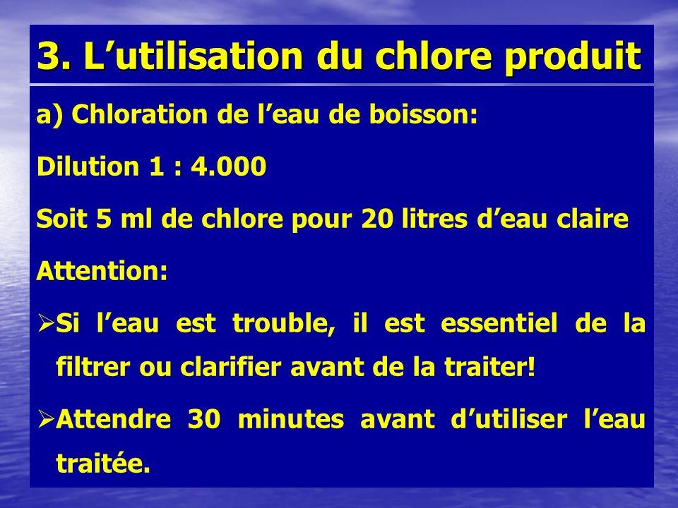a) Chloration de leau de boisson: Dilution 1 : 4.000 Soit 5 ml de chlore pour 20 litres deau claire Attention: Si leau est trouble, il est essentiel d