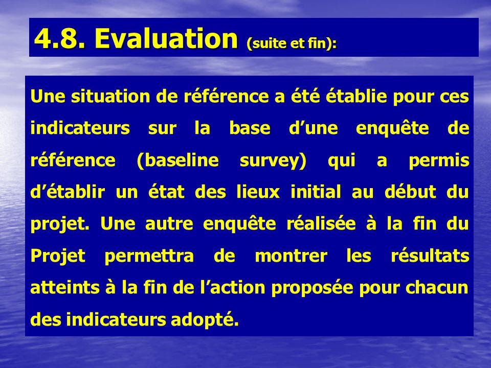 4.8. Evaluation (suite et fin): Une situation de référence a été établie pour ces indicateurs sur la base dune enquête de référence (baseline survey)