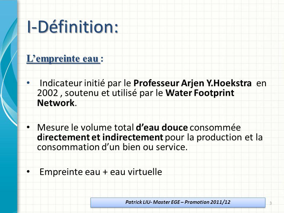 I-Définition: Lempreinte eau Lempreinte eau : Indicateur initié par le Professeur Arjen Y.Hoekstra en 2002, soutenu et utilisé par le Water Footprint Network.