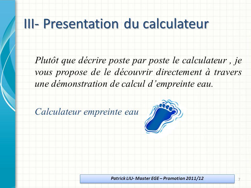 III- Presentation du calculateur Plutôt que décrire poste par poste le calculateur, je vous propose de le découvrir directement à travers une démonstration de calcul dempreinte eau.