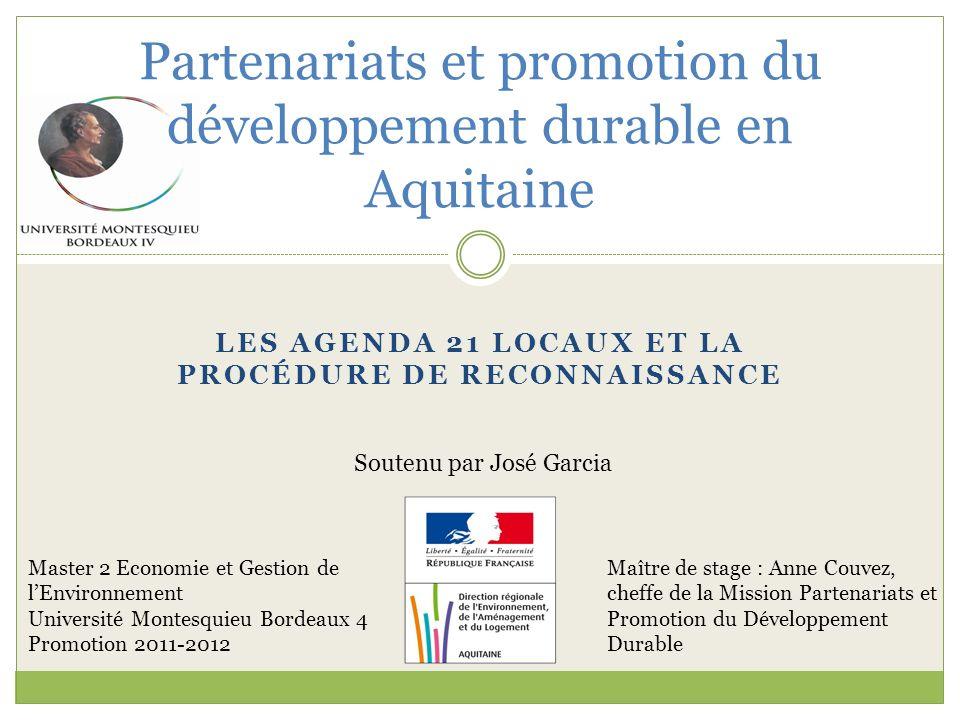 LES AGENDA 21 LOCAUX ET LA PROCÉDURE DE RECONNAISSANCE Partenariats et promotion du développement durable en Aquitaine Master 2 Economie et Gestion de