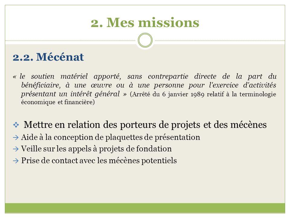 2. Mes missions 2.2. Mécénat « le soutien matériel apporté, sans contrepartie directe de la part du bénéficiaire, à une œuvre ou à une personne pour l