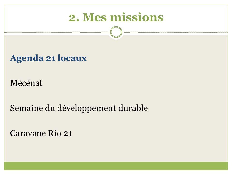 2. Mes missions Agenda 21 locaux Mécénat Semaine du développement durable Caravane Rio 21