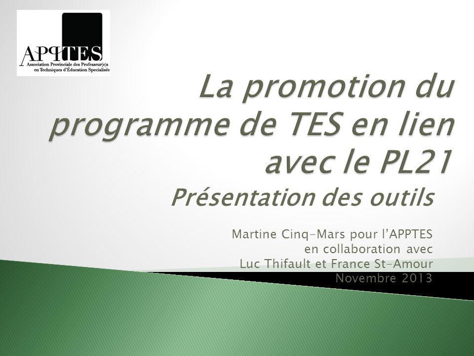 Présentation des outils Martine Cinq-Mars pour lAPPTES en collaboration avec Luc Thifault et France St-Amour Novembre 2013