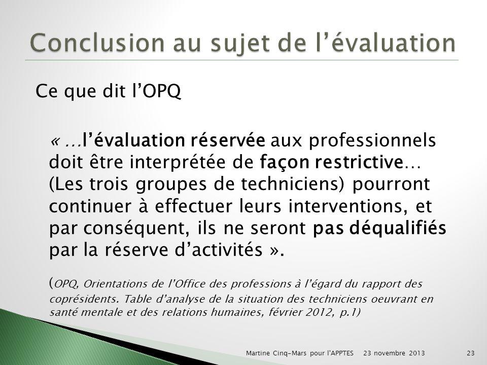 Ce que dit lOPQ « …lévaluation réservée aux professionnels doit être interprétée de façon restrictive… (Les trois groupes de techniciens) pourront continuer à effectuer leurs interventions, et par conséquent, ils ne seront pas déqualifiés par la réserve dactivités ».
