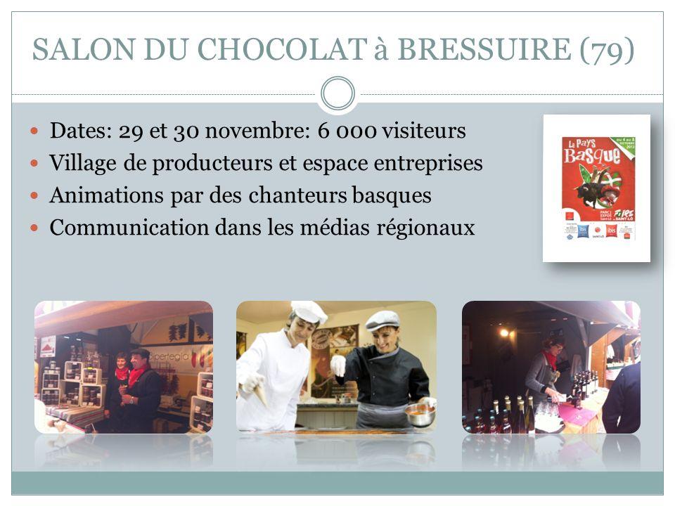 SALON DU CHOCOLAT à BRESSUIRE (79) Dates: 29 et 30 novembre: 6 000 visiteurs Village de producteurs et espace entreprises Animations par des chanteurs
