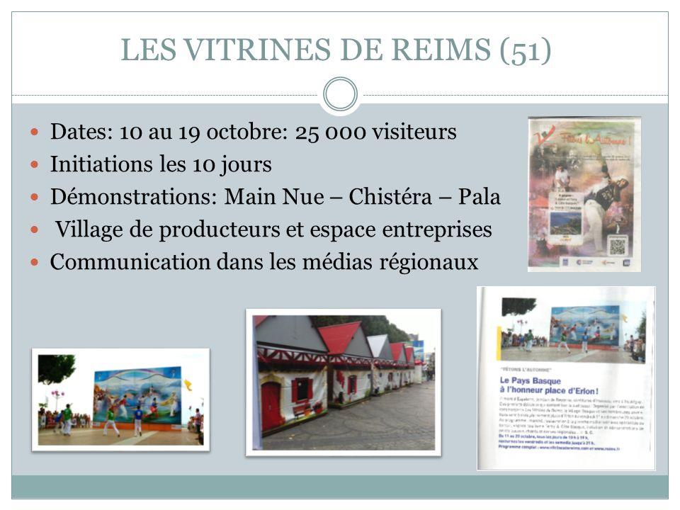 LES VITRINES DE REIMS (51) Dates: 10 au 19 octobre: 25 000 visiteurs Initiations les 10 jours Démonstrations: Main Nue – Chistéra – Pala Village de pr