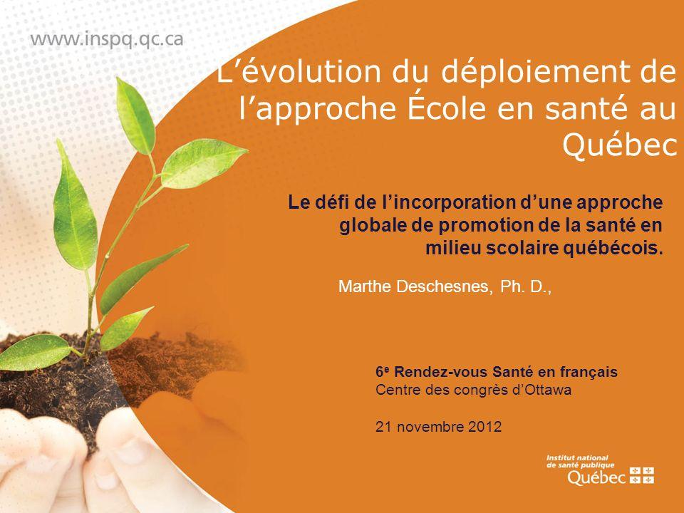 Lévolution du déploiement de lapproche École en santé au Québec Le défi de lincorporation dune approche globale de promotion de la santé en milieu sco