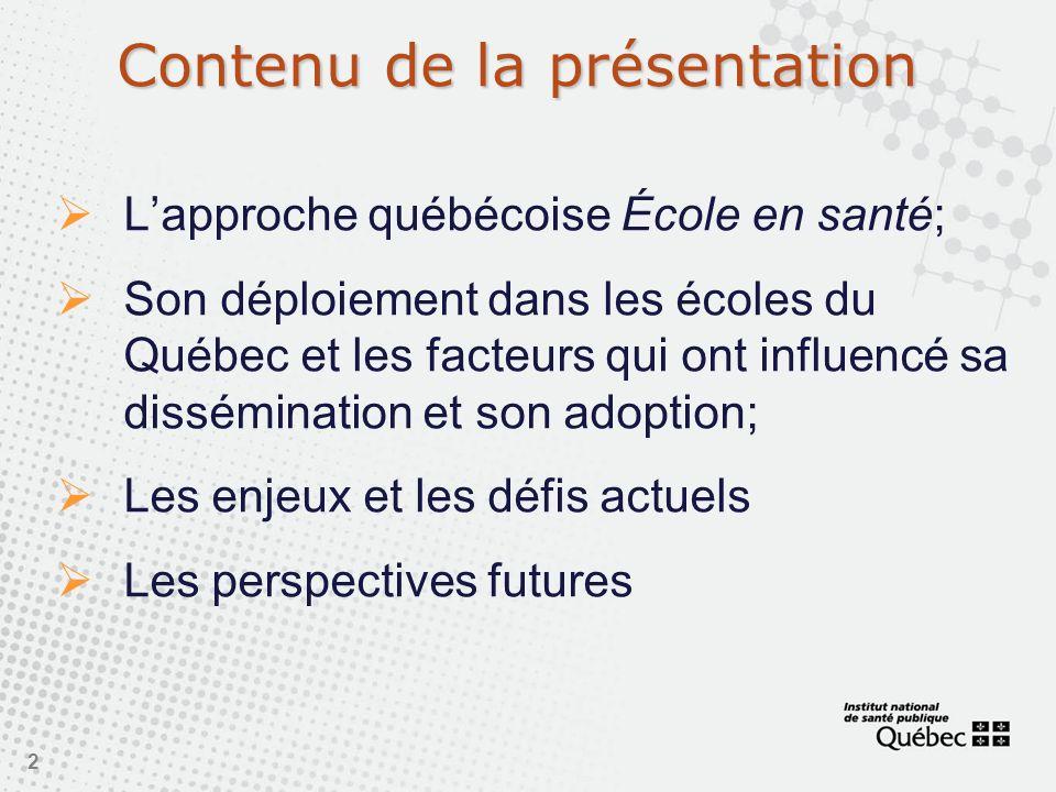2 Contenu de la présentation Lapproche québécoise École en santé; Son déploiement dans les écoles du Québec et les facteurs qui ont influencé sa dissé