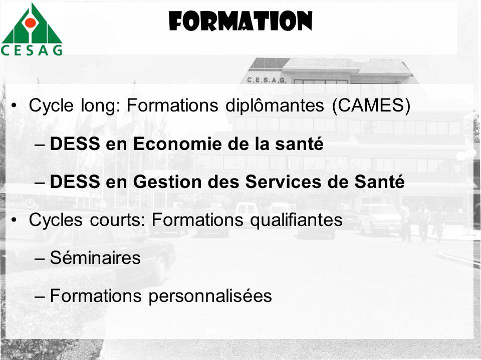 formation Cycle long: Formations diplômantes (CAMES) –DESS en Economie de la santé –DESS en Gestion des Services de Santé Cycles courts: Formations qu