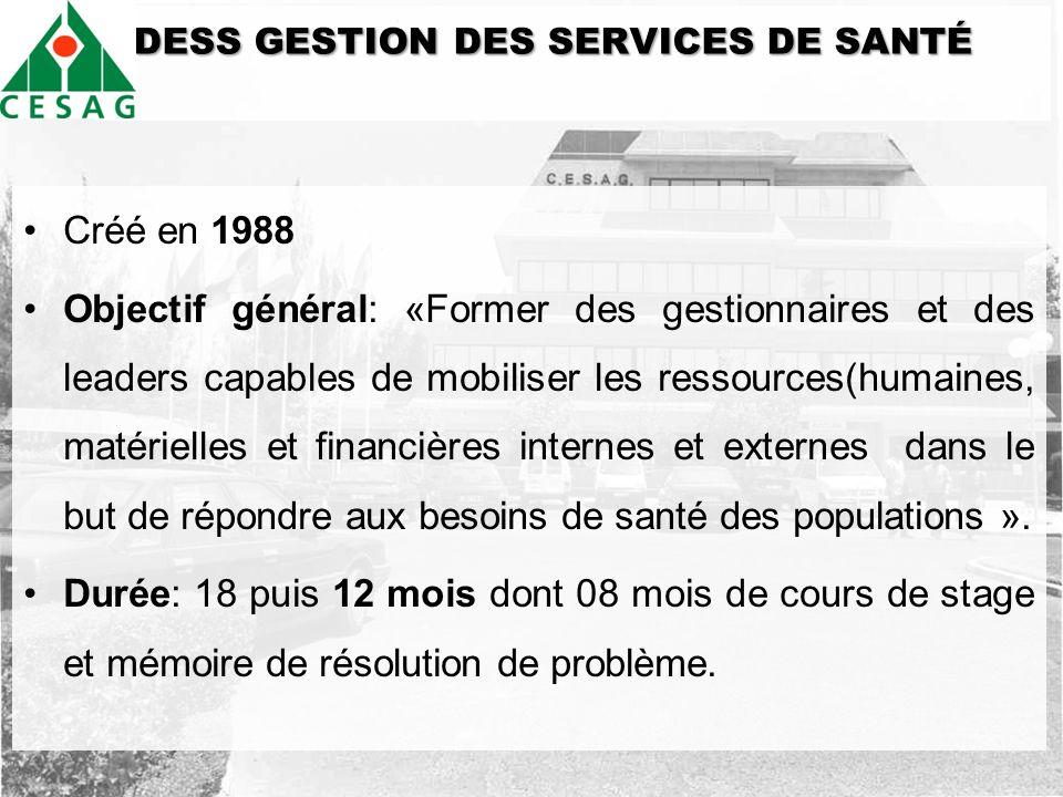 DDESS GESTION DES SERVICES DE SANTÉ Créé en 1988 Objectif général: «Former des gestionnaires et des leaders capables de mobiliser les ressources(humai