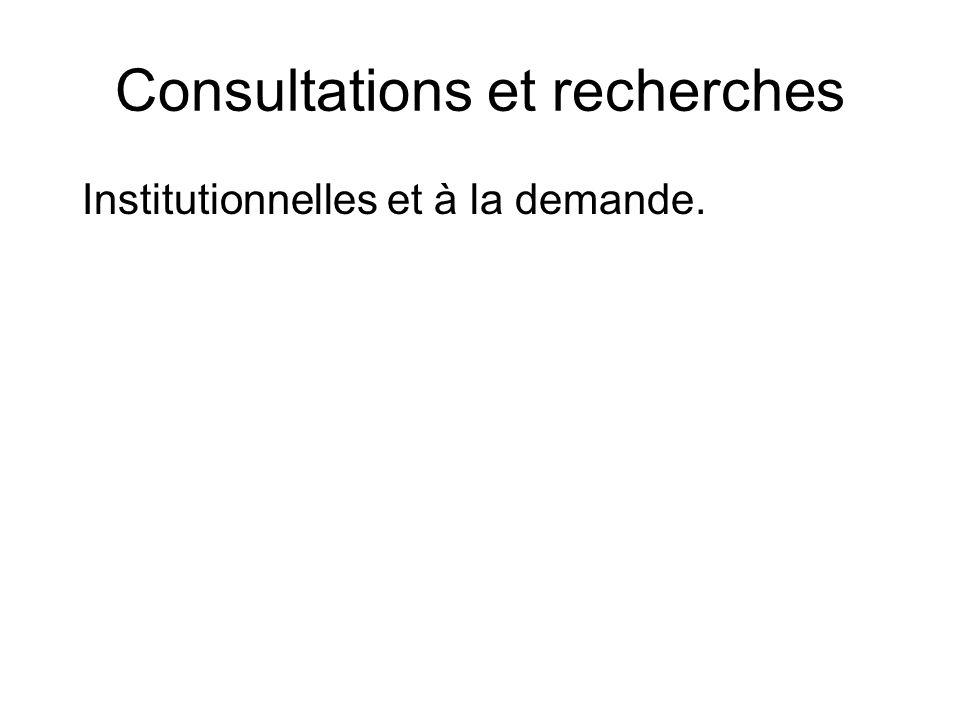 Consultations et recherches Institutionnelles et à la demande.