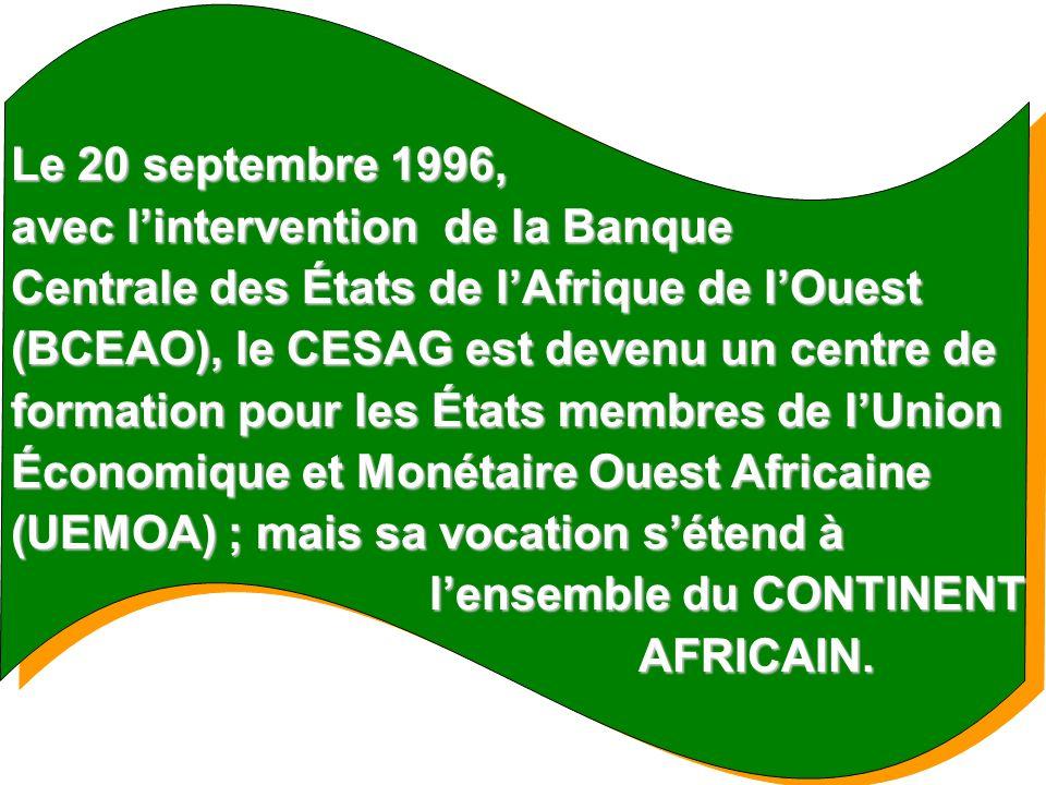 Le 20 septembre 1996, avec lintervention de la Banque Centrale des États de lAfrique de lOuest (BCEAO), le CESAG est devenu un centre de formation pou
