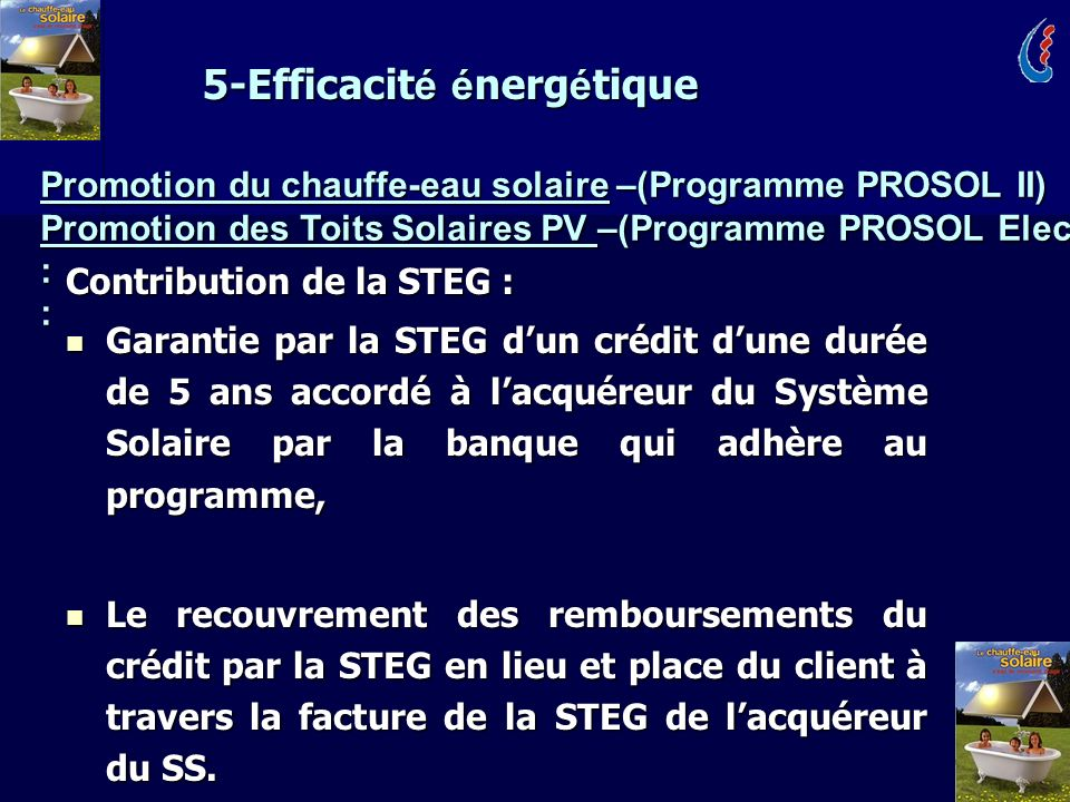 24 5-Efficacit é é nerg é tique Contribution de la STEG : Garantie par la STEG dun crédit dune durée de 5 ans accordé à lacquéreur du Système Solaire